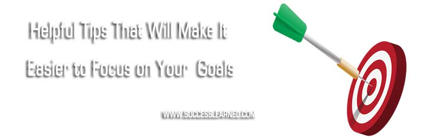 Make It Easier to Focus on Your Goals
